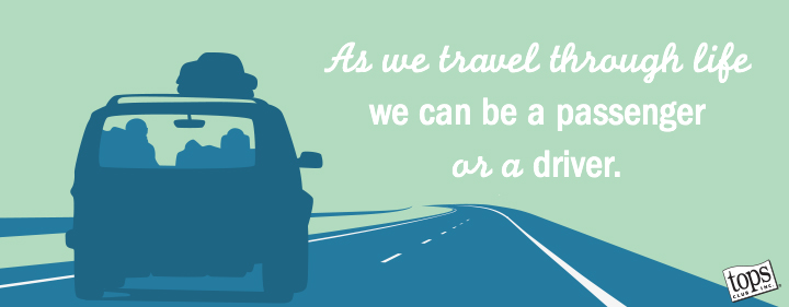 As we travel through life we can be a passenger or a driver.