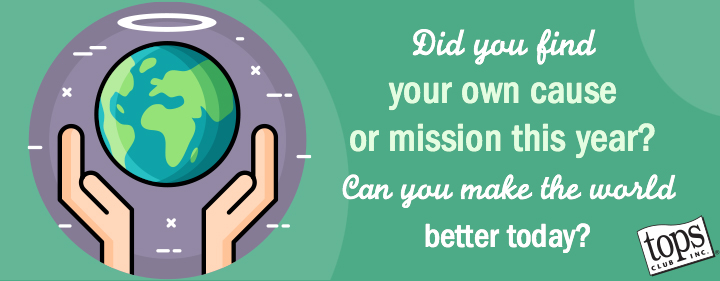 Did you find your own cause or mission this year? Can you make the world better today?