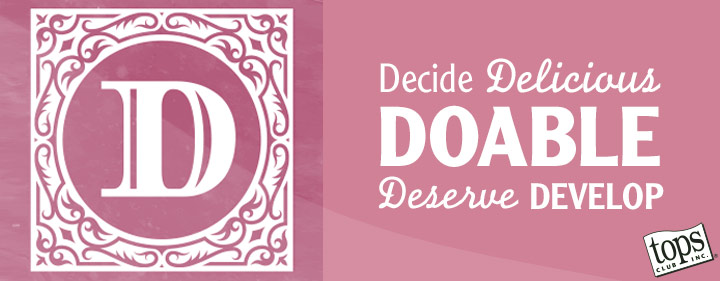 Decide, Delicious, Doable, Deserve, Develop