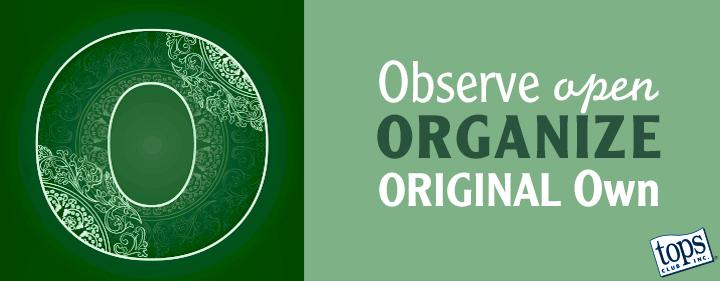 Observe, open, organize, original, own