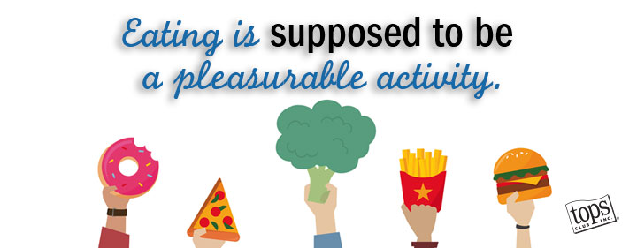 eating is supposed to be a pleasurable activity